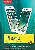 iPhone Tipps und Tricks zu iOS 10 - aktuell für alle Modelle ab iPhone 5, iPhone 6, iPhone 7 und Plus Versionen