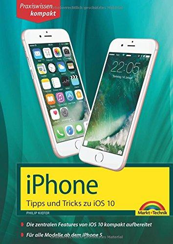 Preisvergleich Produktbild iPhone Tipps und Tricks zu iOS 10 - aktuell für alle Modelle ab iPhone 5, iPhone 6, iPhone 7 und Plus Versionen