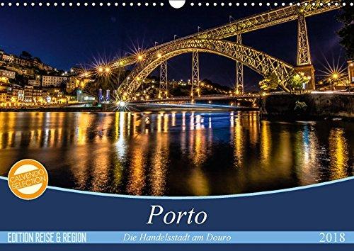 Porto - Die Handelsstadt am Douro (Wandkalender 2018 DIN A3 quer): Farbenfrohe, leuchtende Ansichten der Weltkulturerbe-Stadt Porto. (Monatskalender, ... [Kalender] [Apr 27, 2017] Schikore, Martina
