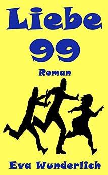Liebe 99. Ein Roman mit zu viel Sex von [Wunderlich, Eva]