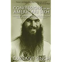 Confessions of an American Sikh: Locked up in India, corrupt cops & my escape from a New Age tantric yoga cult! (English Edition)