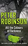 All the Colours of Darkness (Inspector Banks 18) by Peter Robinson
