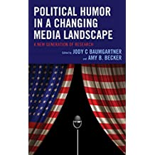 Political Humor in a Changing Media Landscape: A New Generation of Research (Lexington Studies in Political Communication) (English Edition)