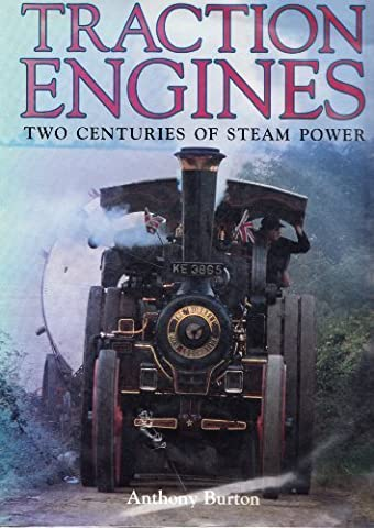 Traction Engines: Two Centuries of Steam Power by Anthony Burton
