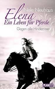 Elena - Ein Leben für Pferde 01: Gegen alle Hindernisse