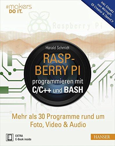 Raspberry Pi programmieren mit C/C++ und Bash: Mehr als 30 Programme rund um Foto, Video & Audio. Inkl. Einsatz von WiringPi, Qt Creator & OpenCV (Opencv C)