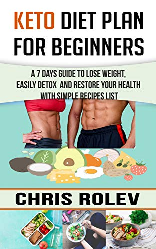 Keto Diet Plan for Beginners: A 7 Days Guide to Lose Weight, Easily detox   and Restore your Health with Simple Recipes list (English Edition)