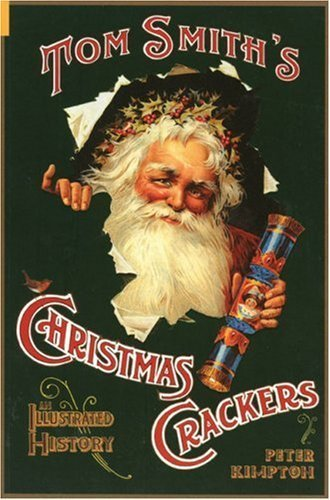Christmas Crackers: An Illustrated History by Peter Kimpton (2004-11-01)
