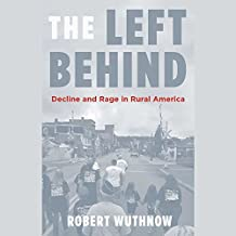 The Left Behind: Decline and Rage in Rural America - Library Edition