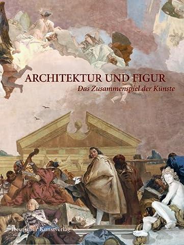 Architektur und Figur Das Zusammenspiel der Künste: Festschrift für Stefan