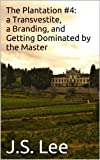 a Transvestite, a Branding, and Getting Dominated by the Master (The Plantation Book 4) (English Edition)