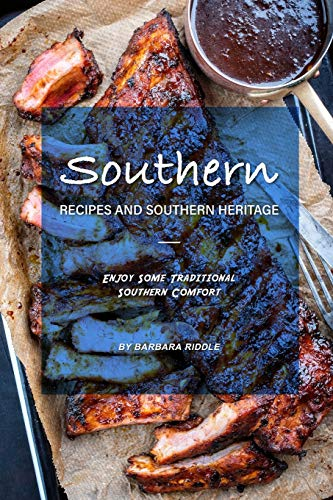 Southern Recipes and Southern Heritage: Enjoy Some Traditional Southern Comfort - Living Comfort Food Southern