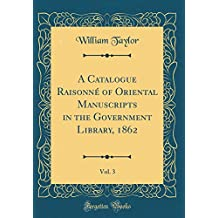 A Catalogue Raisonné of Oriental Manuscripts in the Government Library, 1862, Vol. 3 (Classic Reprint)
