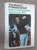 The World of Professional Golf : Mark H. McCormack's Golf Annual 1973