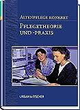 Altenpflege konkret Pflegetheorie und Praxis