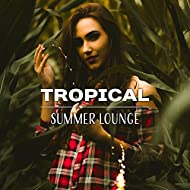 Tropical Summer Lounge – Chill Out Music, Relaxing Vibes, Stress Relief, Peaceful Songs, Chilled Waves