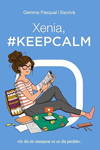 Xenia, #KeepCalm: Xenia, 2 (Literatura Juvenil (A Partir De 12 Años) - Narrativa Juvenil)