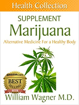 The Marijuana Supplement: Alternative Medicine for a Healthy Body (Health Collection) (English Edition) par [Wagner M.D., William]