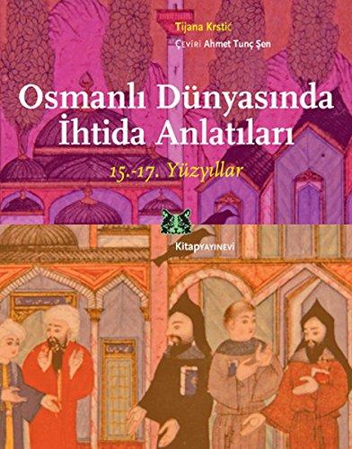 Osmanli Dünyasinda Ihtida Anlatilari : 15. 17. Yüzyillar