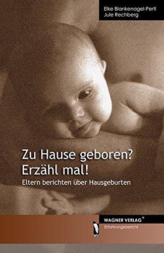 Zu Hause geboren? Erzähl mal!: Eltern berichten über Hausgeburten