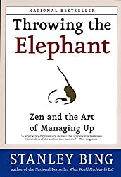 Throwing the Elephant: Zen and the Art of Managing Up by Stanley Bing (2004-07-28)