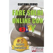 Fare Soldi Online Con Ebay: Guida Strategica per Guadagnare Denaro su Ebay con gli Annunci e le Aste Online