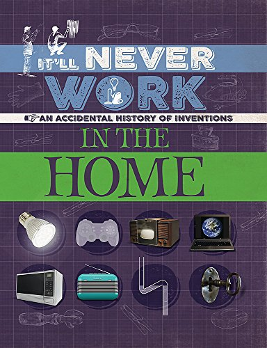 In the Home: An Accidental History of Inventions (It'll Never Work)
