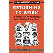 Returning to Work: A Directory of Education and Training for Women (Women Returners' Network)