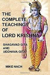 The Complete Teachings of Lord Krishna: Bhagavad Gita and Uddhava Gita by Mike Nach (2016-05-19)