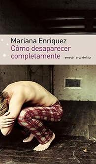 Cómo desaparecer completamente par Mariana Enríquez