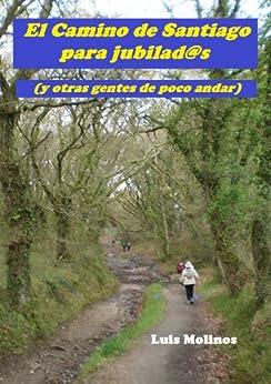 El Camino de Santiago para jubilad@s (y otras gentes de poco andar) de [Molinos, Luis]