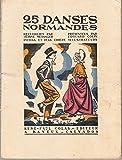 25 danses normandes : Recueillies par Jeanne Messager, présentées par Édouard Colin. Ornements de Jean Chièze. Illustrations photographiques de Pierda