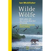 Wilde Wölfe: Mein Leben mit den Letzten ihrer Art in Kanada