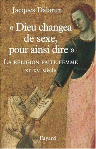 Dieu changea de sexe, pour ainsi dire : La religion faite femme, XIe-XVe siècle