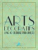 Arts Decoratif: Livre De Coloriage Pour Adultes: Motifs art déco: Un cadeau à colorier unique pour hommes et femmes, adolescents et séniors pour une ... et une art-thérapie colorée et antistress