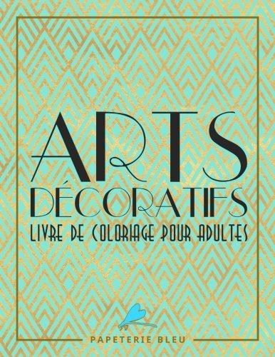 Arts Decoratif: Livre De Coloriage Pour Adultes: Motifs art déco par Papeterie Bleu