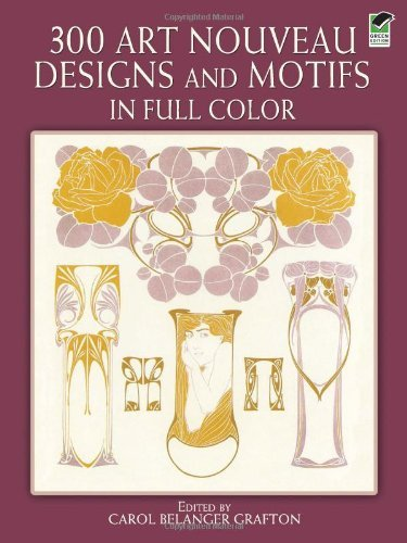 300 Art Nouveau Designs (300 Art Nouveau Designs and Motifs in Full Color (Dover Pictorial Archive) (2003-03-28))