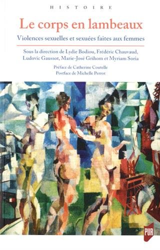 Le corps en lambeaux: Violences sexuelles et sexuées faites aux femmes. par Myriam Soria, Marie-José Grihom, Ludovic Gaussot, Frédéric Chauvaud