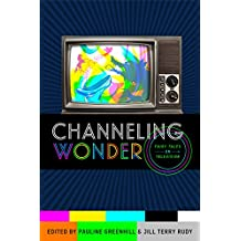 Channeling Wonder: Fairy Tales on Television (Series in Fairy-Tale Studies)