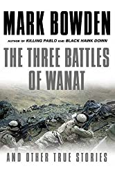 Three Battles of Wanat: And Other True Stories by Mark Bowden (2016-05-05)