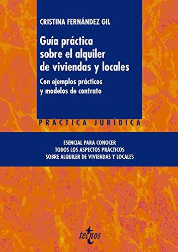 Guía Práctica Sobre El Alquiler De Viviendas Y Locales. Con Ejemplos Prácticos Y Modelos De Contrato (Derecho - Jurisprudencia Práctica) por Cristina Fernández Gil