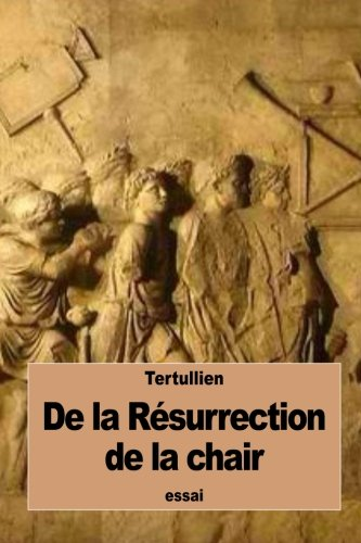 De la Résurrection de la chair par Tertullien