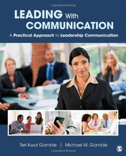 Leading With Communication: A Practical Approach to Leadership Communication by Gamble, Teri Susan Kwal, Gamble, Michael W. (2012) Paperback