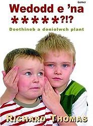 'Wedodd E 'na?!: Doethineb a Doniolwch Plant