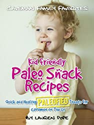 Kid Friendly Paleo Snack Recipes: Quick And Healthy Paleofied Treats For Cavemen On The Go (Family Paleo Diet Recipes, Caveman Family Favorite Book 9) (English Edition)