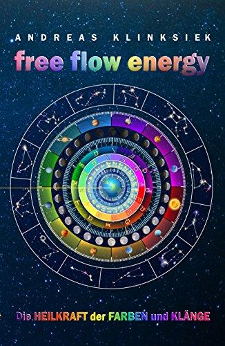 free flow energy: Die Heilkraft der Farben und Klänge