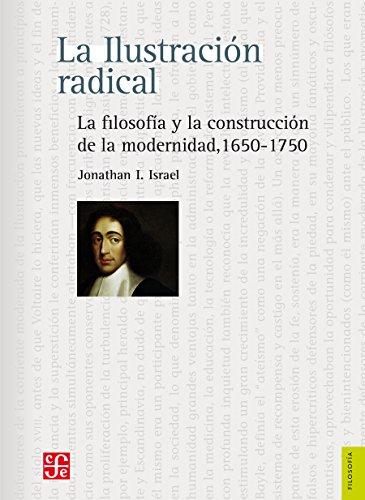 La Ilustración radical. La filosofía y la construcción de la modernidad, 1650-1750 (Filosofia)