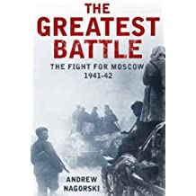 The Greatest Battle: The Battle for Moscow, 1941-2