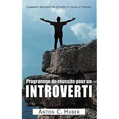 Programme de réussite pour un introverti: Comment réussir en affaire et dans le travail