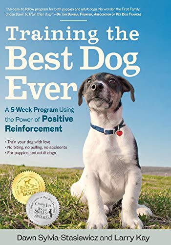Training the Best Dog Ever: A 5-Week Program Using the Power of Positive Reinforcement (Dog House Training)